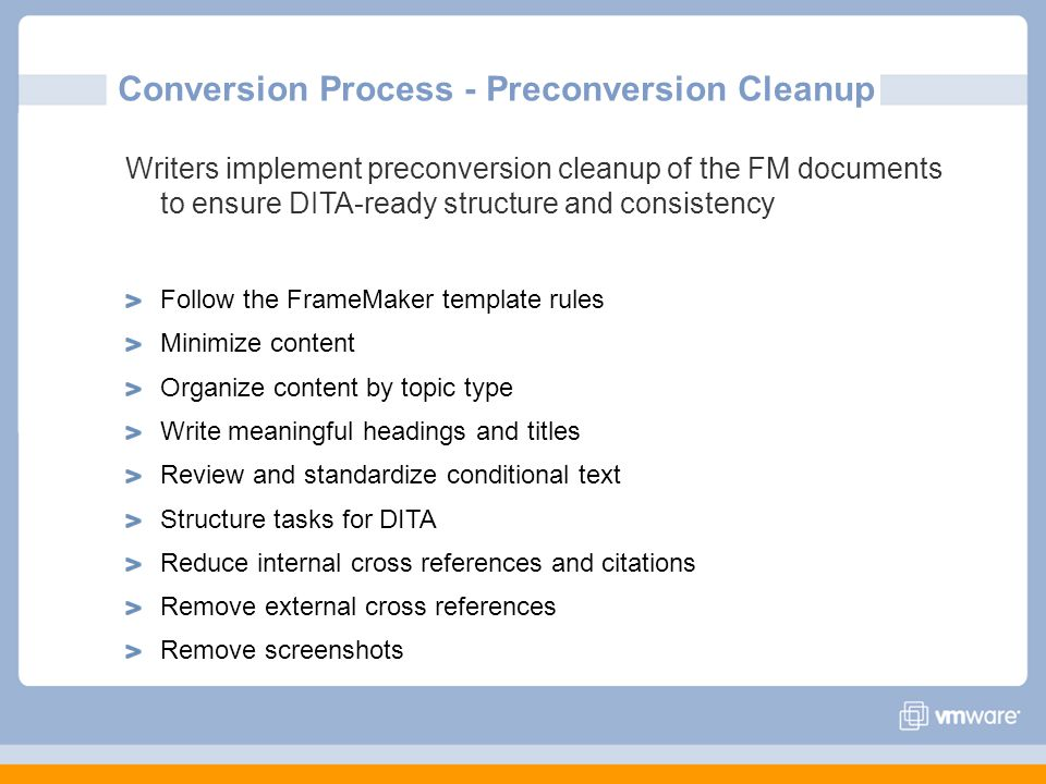 Conversion Process - Preconversion Cleanup Writers implement preconversion cleanup of the FM documents to ensure DITA-ready structure and consistency