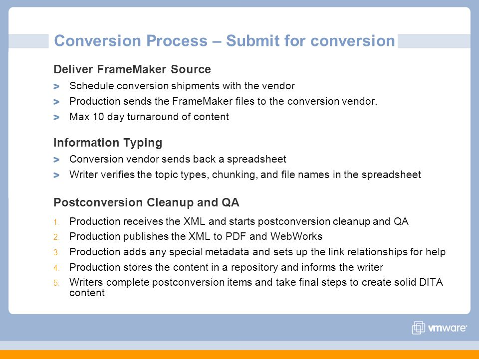 Conversion Process – Submit for conversion Deliver FrameMaker Source Schedule conversion shipments with the vendor Production sends the FrameMaker fil
