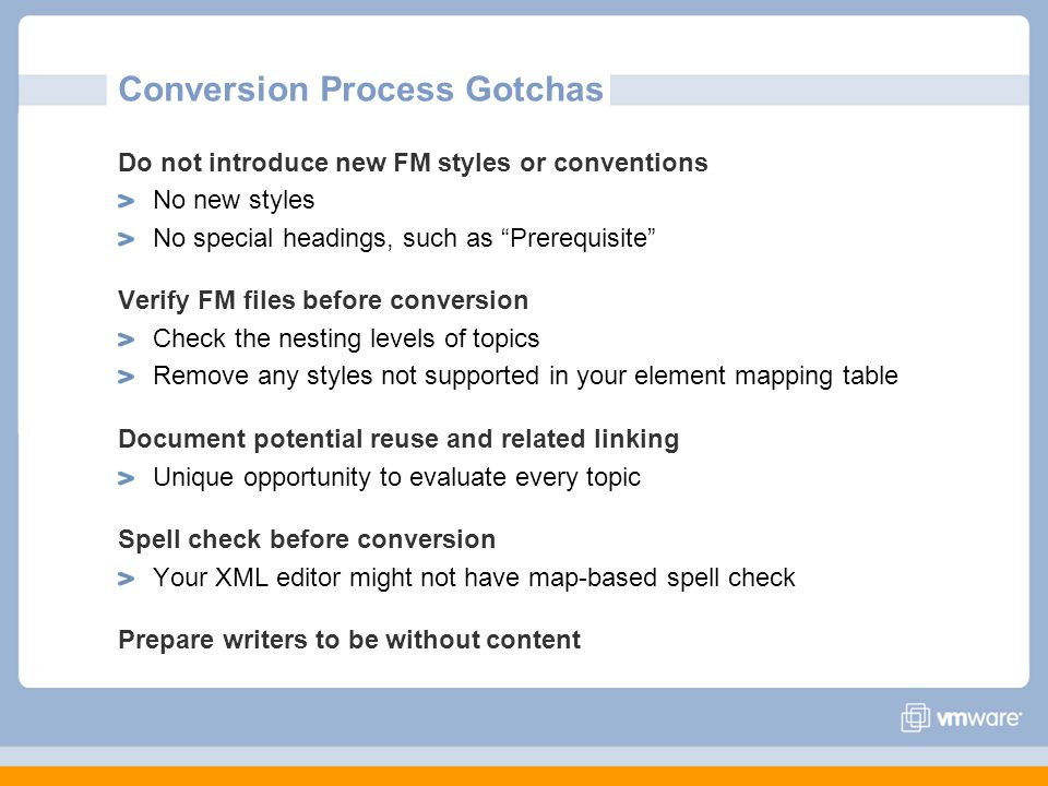 """Conversion Process Gotchas Do not introduce new FM styles or conventions No new styles No special headings, such as """"Prerequisite"""" Verify FM files bef"""