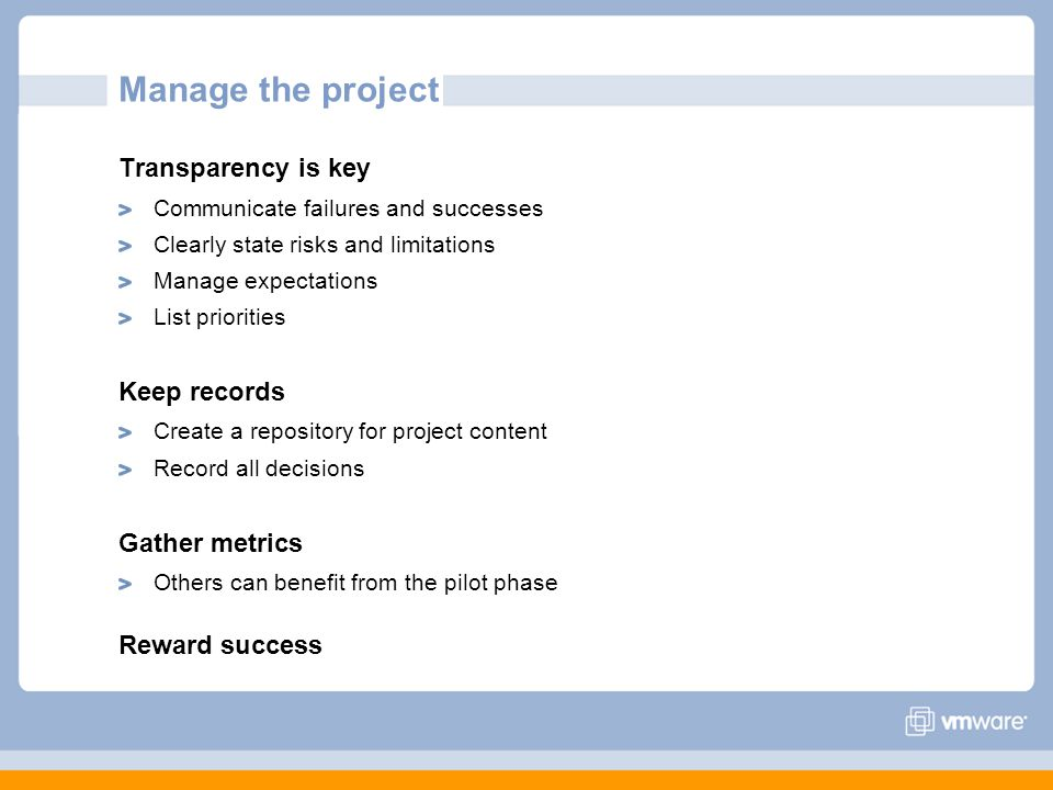 Manage the project Transparency is key Communicate failures and successes Clearly state risks and limitations Manage expectations List priorities Keep