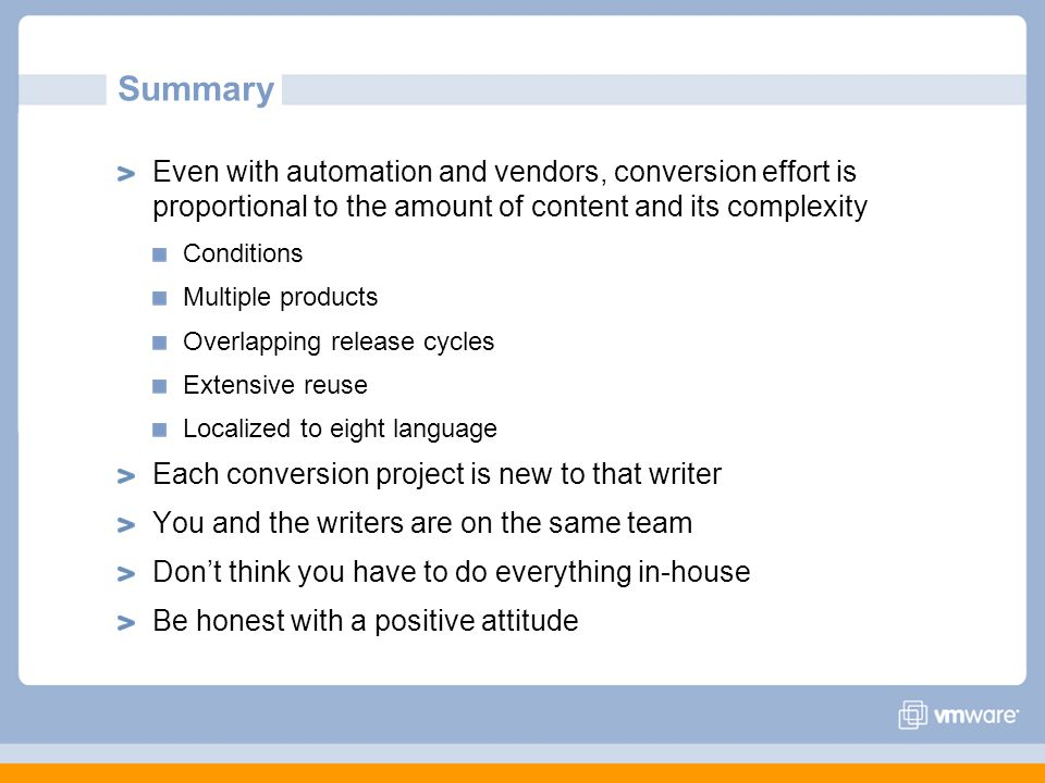 Summary Even with automation and vendors, conversion effort is proportional to the amount of content and its complexity Conditions Multiple products O