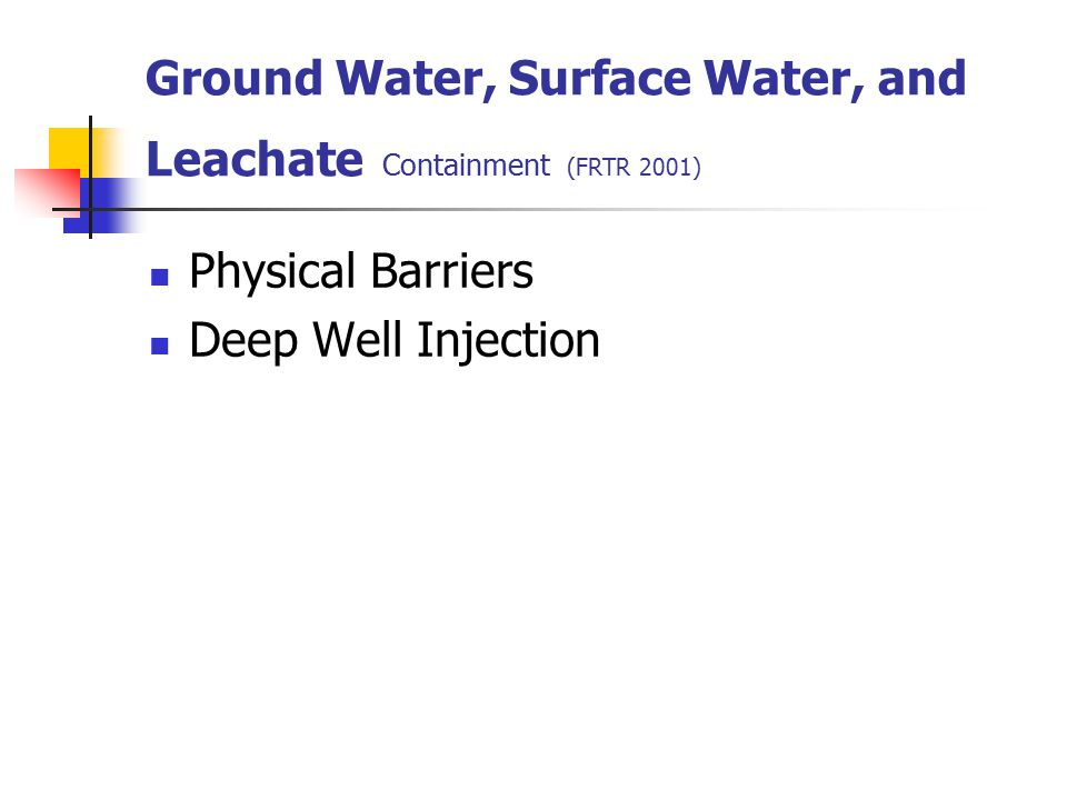 Ground Water, Surface Water, and Leachate Containment (FRTR 2001) Physical Barriers Deep Well Injection