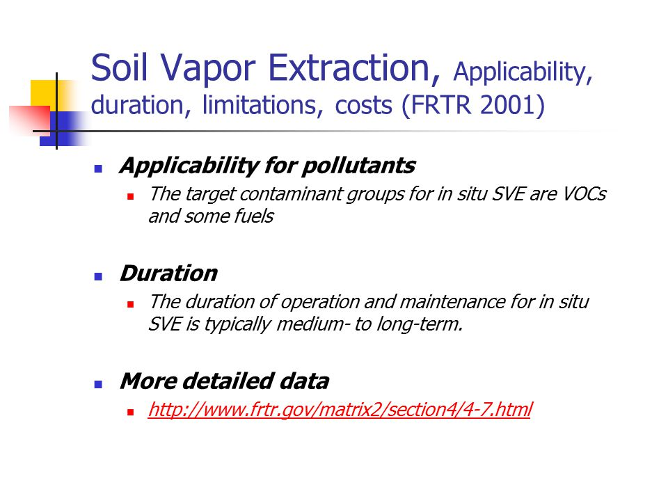 Soil Vapor Extraction, Applicability, duration, limitations, costs (FRTR 2001) Applicability for pollutants The target contaminant groups for in situ