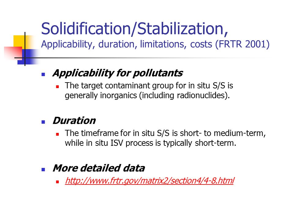 Solidification/Stabilization, Applicability, duration, limitations, costs (FRTR 2001) Applicability for pollutants The target contaminant group for in