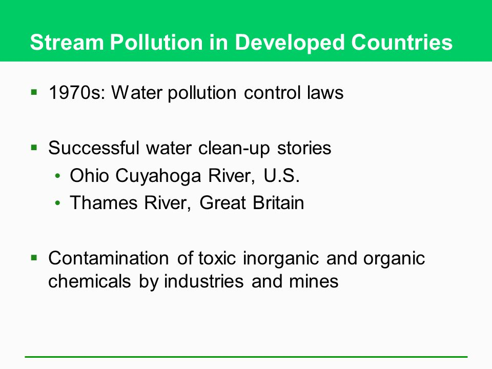 Stream Pollution in Developed Countries  1970s: Water pollution control laws  Successful water clean-up stories Ohio Cuyahoga River, U.S. Thames Riv