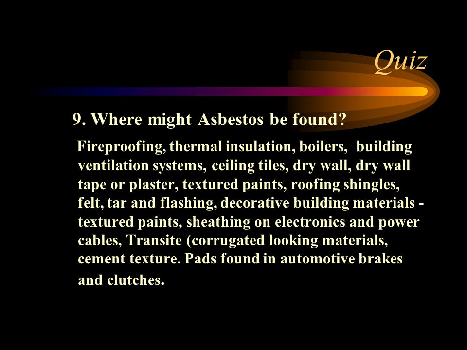 Quiz 9. Where might Asbestos be found.