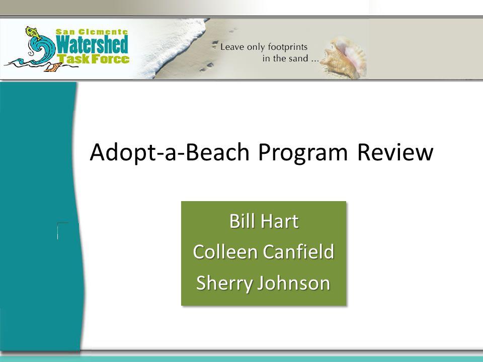 Adopt-a-Beach Program Review Bill Hart Colleen Canfield Sherry Johnson