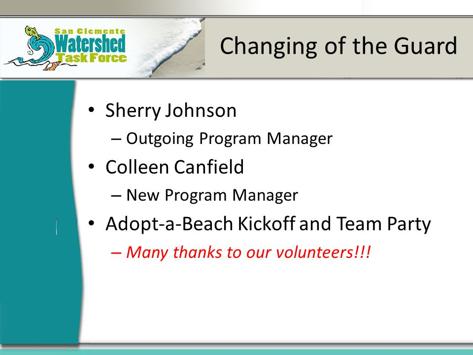 Changing of the Guard Sherry Johnson – Outgoing Program Manager Colleen Canfield – New Program Manager Adopt-a-Beach Kickoff and Team Party – Many thanks to our volunteers!!!