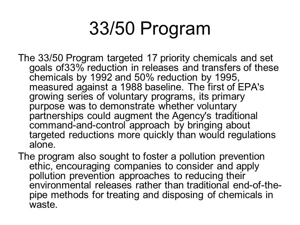 33/50 Program The 33/50 Program targeted 17 priority chemicals and set goals of33% reduction in releases and transfers of these chemicals by 1992 and 50% reduction by 1995, measured against a 1988 baseline.