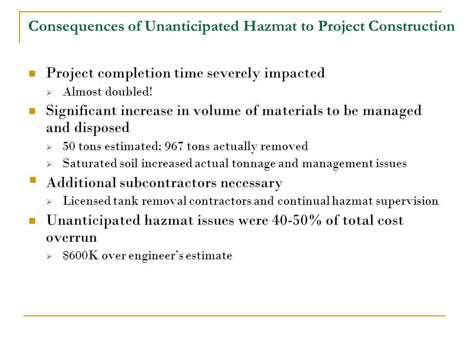 Consequences of Unanticipated Hazmat to Project Construction Project completion time severely impacted  Almost doubled.