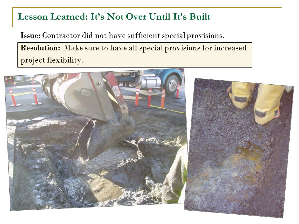 Lesson Learned: It's Not Over Until It's Built Issue: Contractor did not have sufficient special provisions.