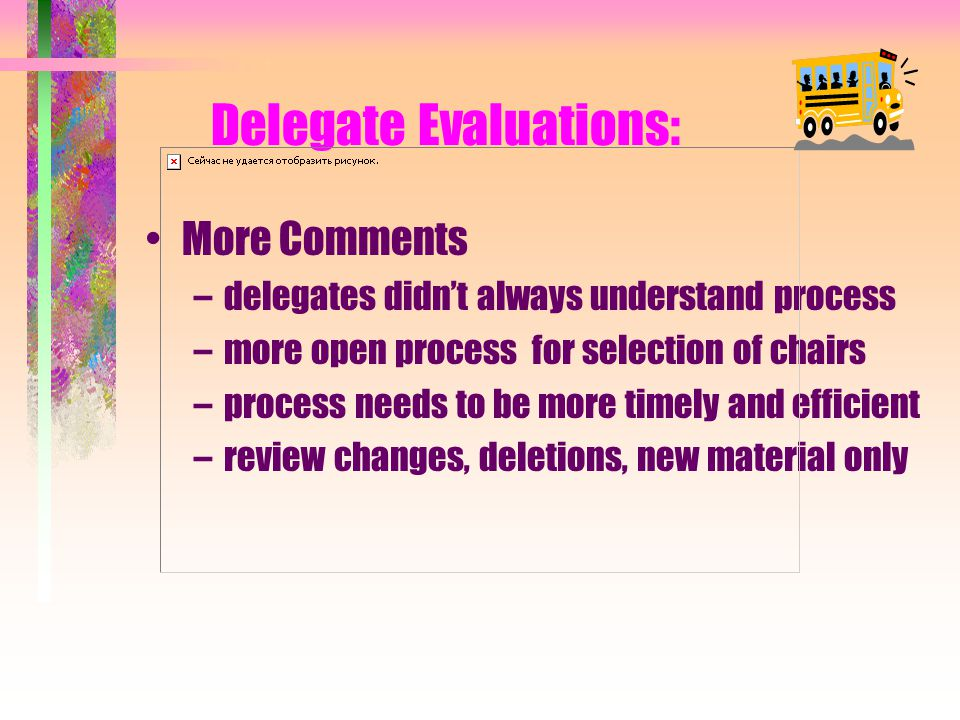 Delegate Evaluations: 171 believe NCST document adequately used in their states; 38 no, 22 unsure Comments: round tables; electronic voting; good experience and learning tool; drafts with state comments hard to follow; pace of meeting too fast and sometimes hard to follow; CMSU staff fantastic