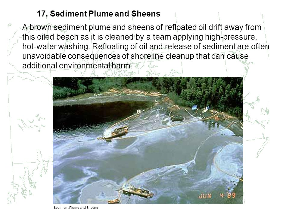 17. Sediment Plume and Sheens A brown sediment plume and sheens of refloated oil drift away from this oiled beach as it is cleaned by a team applying