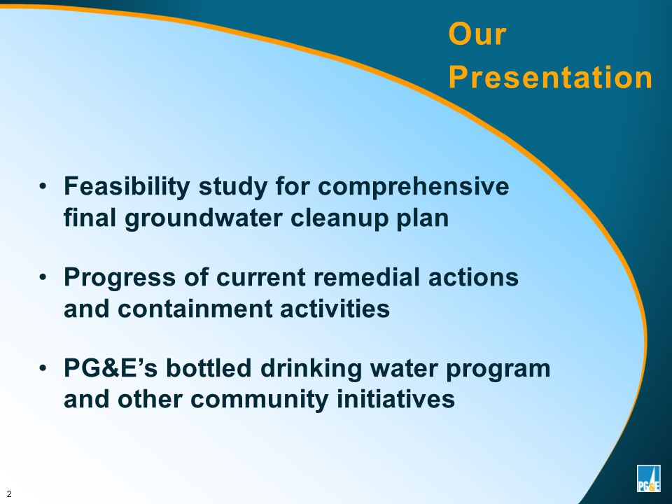 Feasibility study for comprehensive final groundwater cleanup plan Progress of current remedial actions and containment activities PG&E's bottled drinking water program and other community initiatives Our Presentation 2
