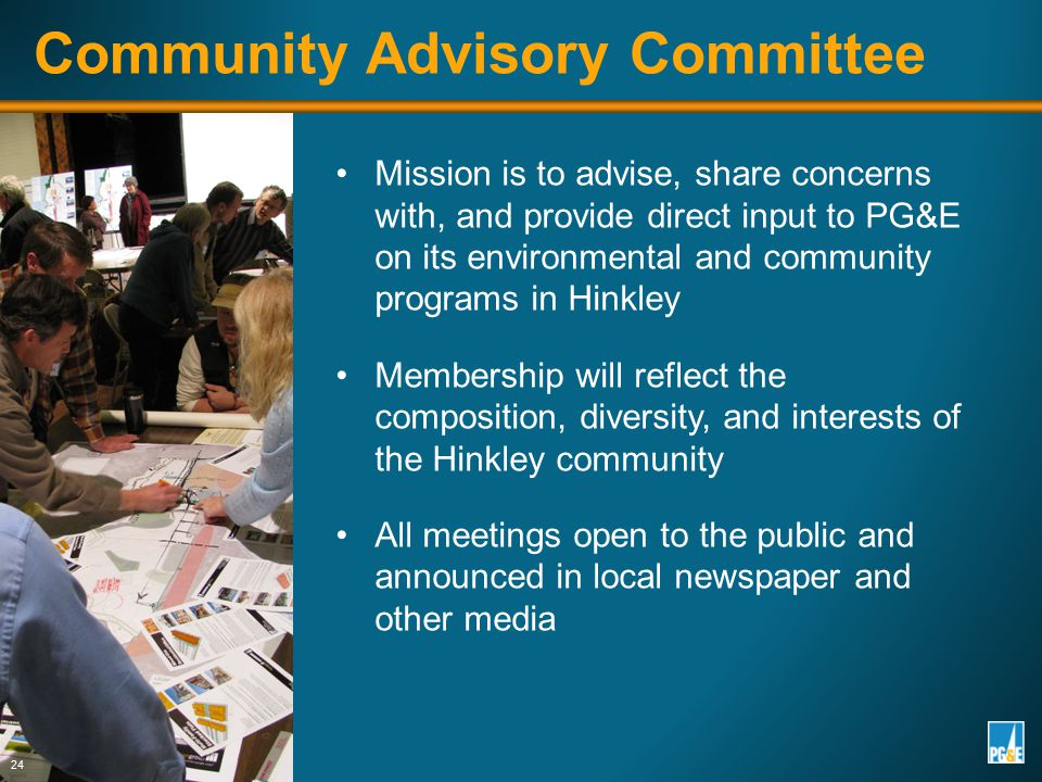 Mission is to advise, share concerns with, and provide direct input to PG&E on its environmental and community programs in Hinkley Membership will ref