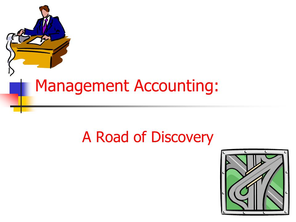 Management Accounting: A Road of Discovery