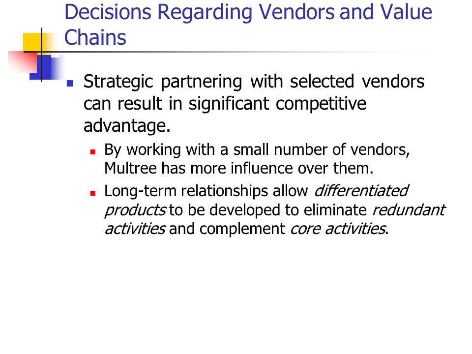 Decisions Regarding Vendors and Value Chains Strategic partnering with selected vendors can result in significant competitive advantage.