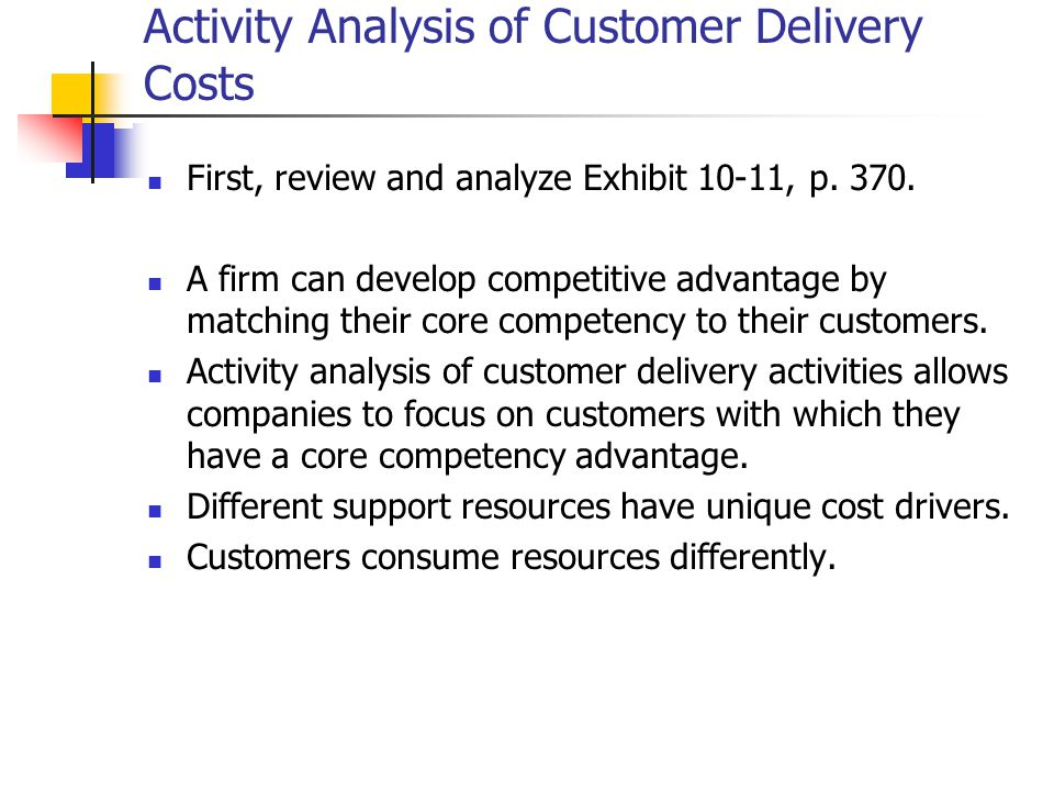 Activity Analysis of Customer Delivery Costs First, review and analyze Exhibit 10-11, p.