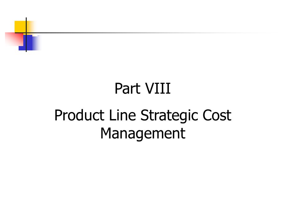 Part VIII Product Line Strategic Cost Management