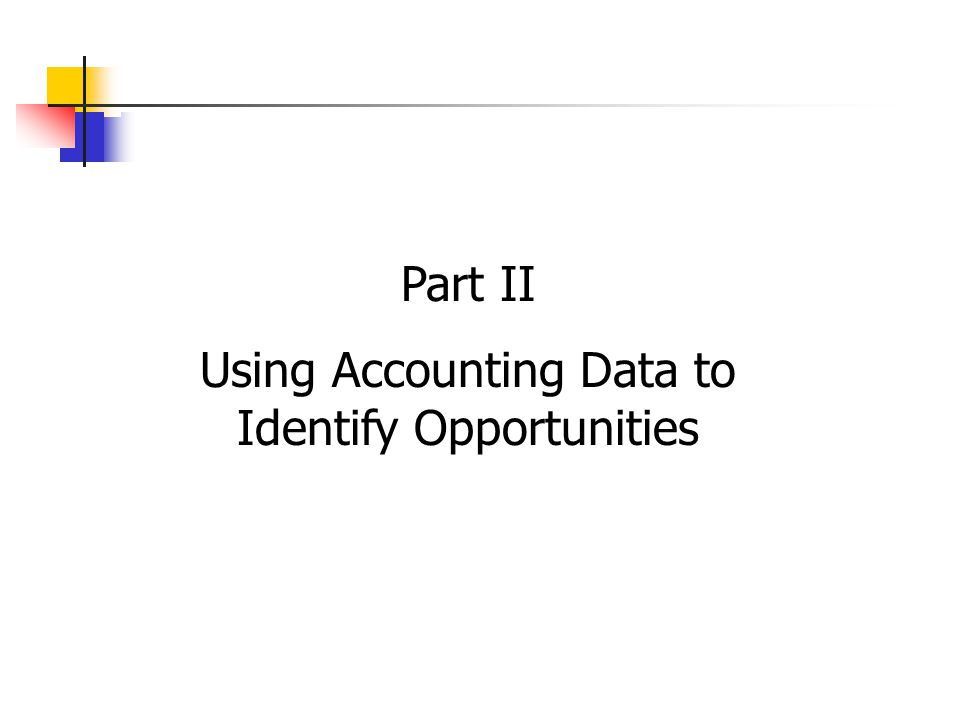 Part II Using Accounting Data to Identify Opportunities