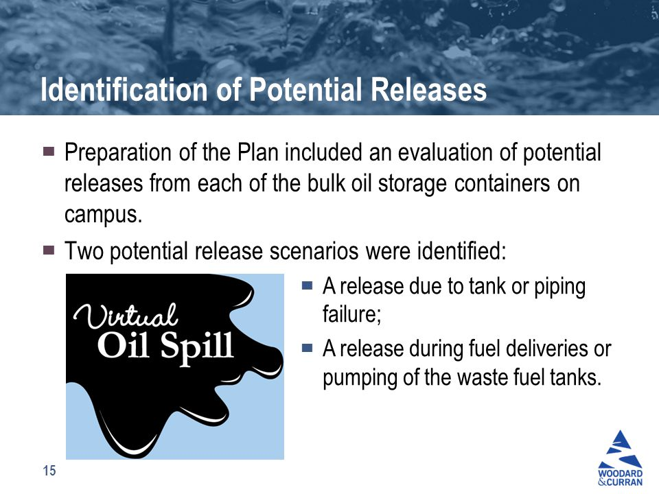 15 Identification of Potential Releases ▀ Preparation of the Plan included an evaluation of potential releases from each of the bulk oil storage conta