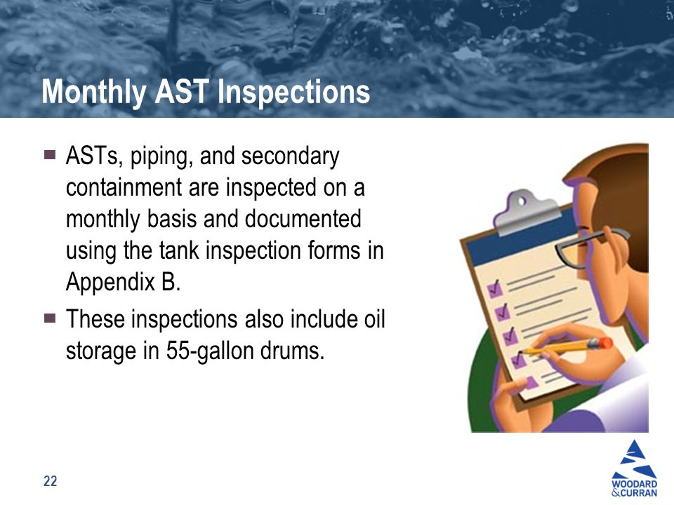 22 Monthly AST Inspections ▀ ASTs, piping, and secondary containment are inspected on a monthly basis and documented using the tank inspection forms i