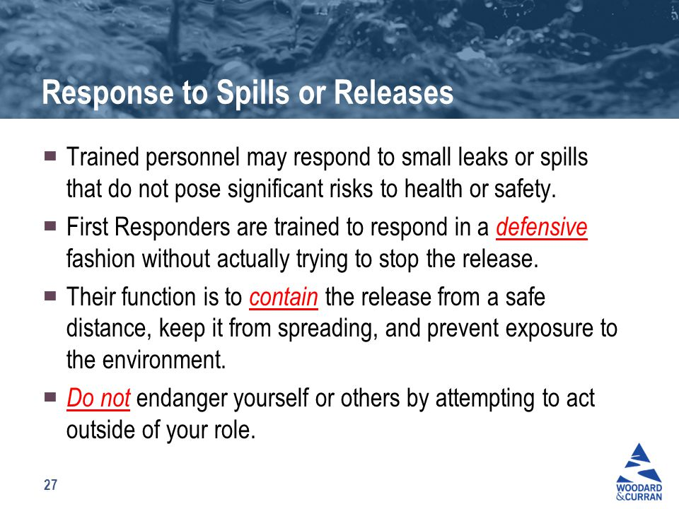 27 Response to Spills or Releases ▀ Trained personnel may respond to small leaks or spills that do not pose significant risks to health or safety. ▀ F