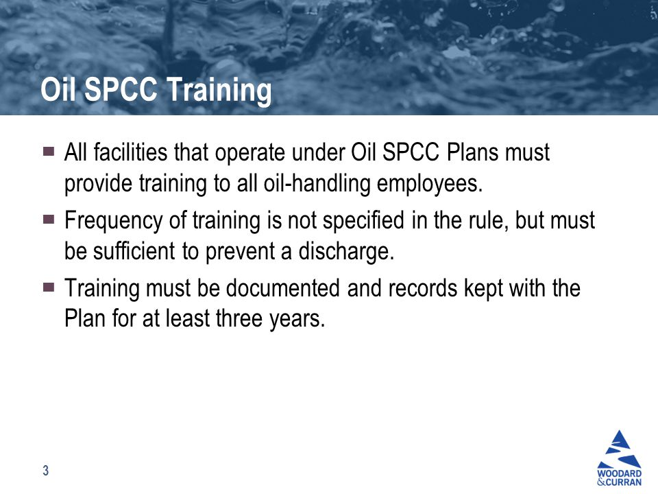 3 Oil SPCC Training ▀ All facilities that operate under Oil SPCC Plans must provide training to all oil-handling employees.