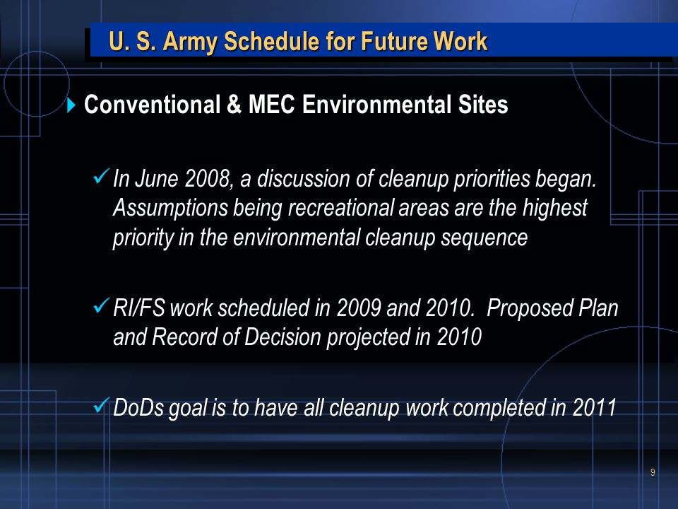 9 U. S. Army Schedule for Future Work  Conventional & MEC Environmental Sites In June 2008, a discussion of cleanup priorities began. Assumptions bei