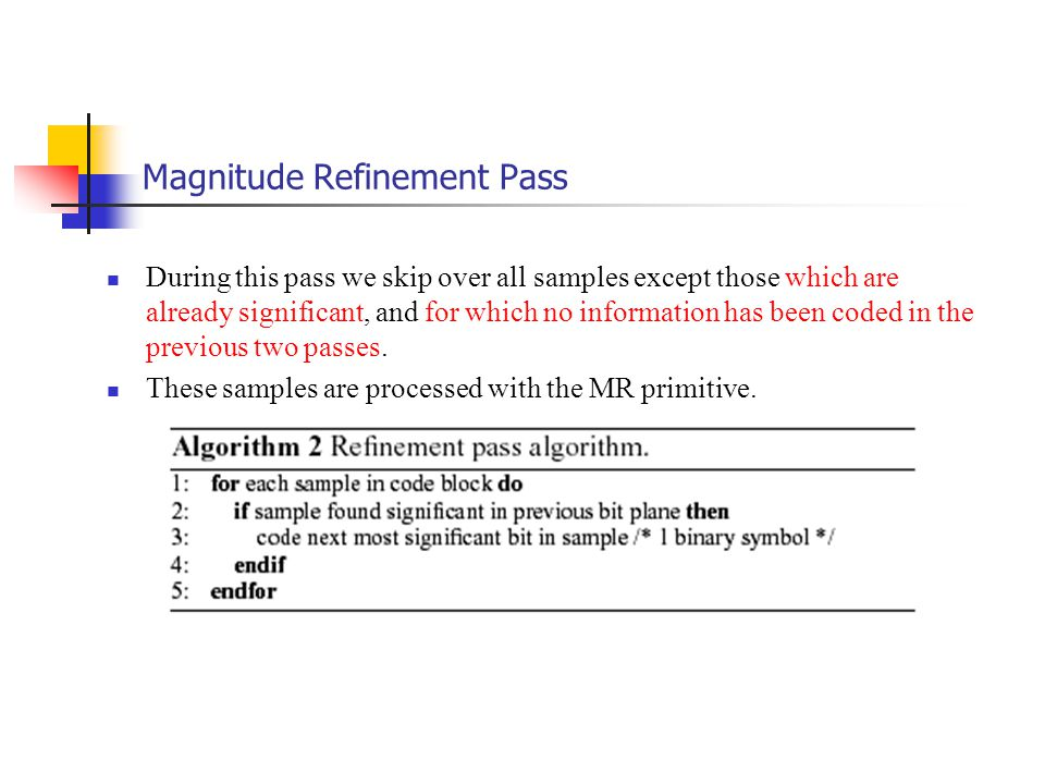 Magnitude Refinement Pass During this pass we skip over all samples except those which are already significant, and for which no information has been