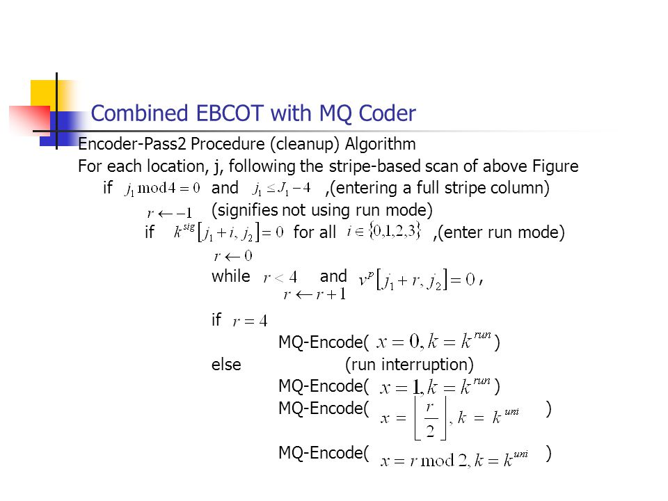 Combined EBCOT with MQ Coder Encoder-Pass2 Procedure (cleanup) Algorithm For each location, j, following the stripe-based scan of above Figure ifand,(