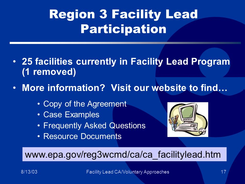 8/13/03Facility Lead CA/Voluntary Approaches17 Region 3 Facility Lead Participation 25 facilities currently in Facility Lead Program (1 removed) More information.