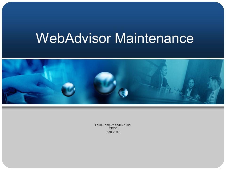 WebAdvisor Maintenance Laura Temples and Ben Diel CPCC April 2009