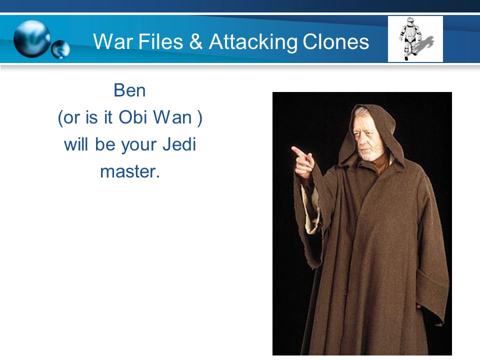 War Files & Attacking Clones Ben (or is it Obi Wan ) will be your Jedi master.
