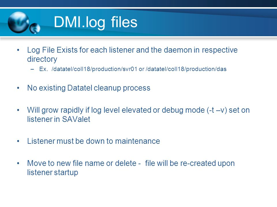 DMI.log files Log File Exists for each listener and the daemon in respective directory –Ex.