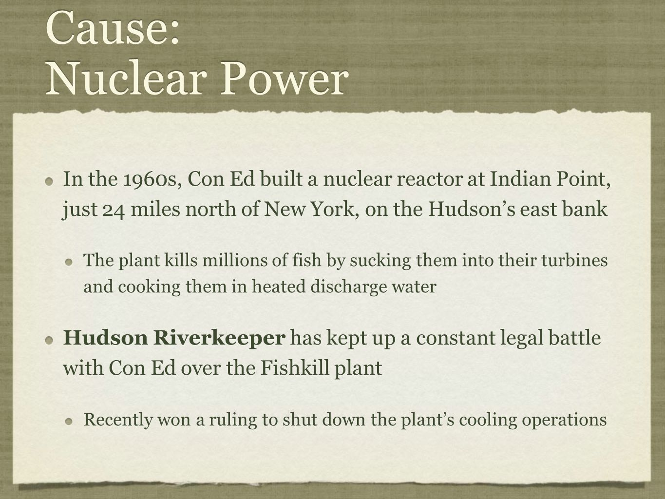 Cause: Nuclear Power In the 1960s, Con Ed built a nuclear reactor at Indian Point, just 24 miles north of New York, on the Hudson's east bank The plan