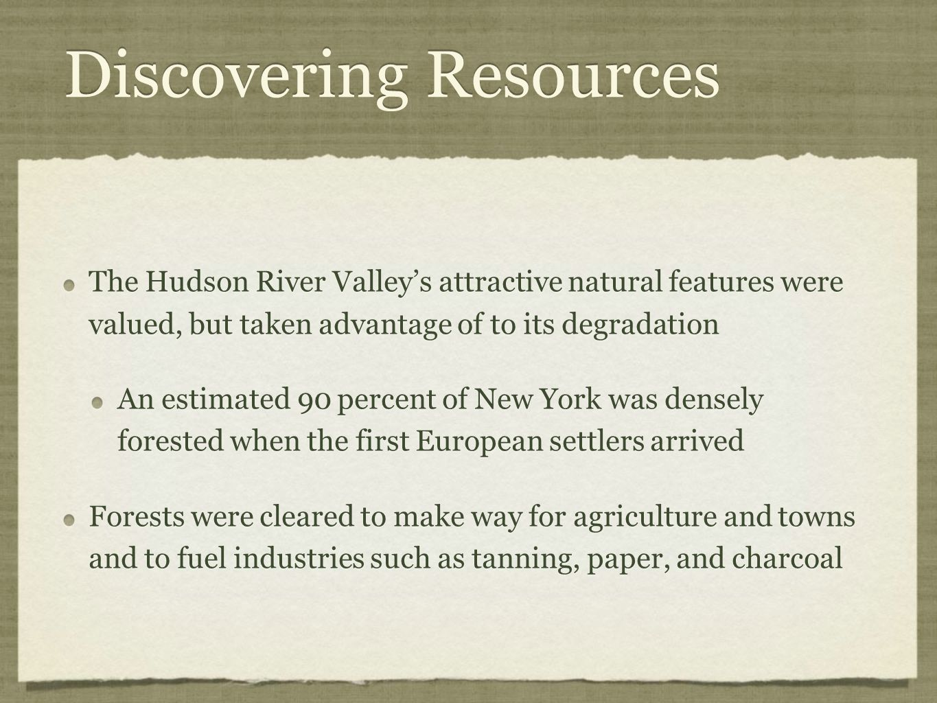 Discovering Resources The Hudson River Valley's attractive natural features were valued, but taken advantage of to its degradation An estimated 90 per