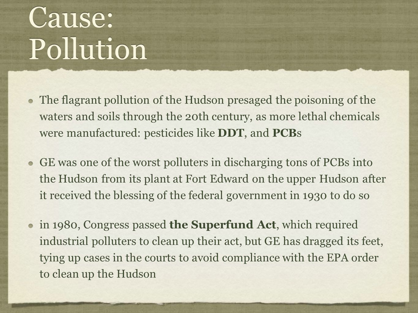 Cause: Pollution The flagrant pollution of the Hudson presaged the poisoning of the waters and soils through the 20th century, as more lethal chemical