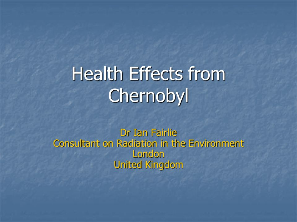 Health Effects from Chernobyl Dr Ian Fairlie Consultant on Radiation in the Environment London United Kingdom