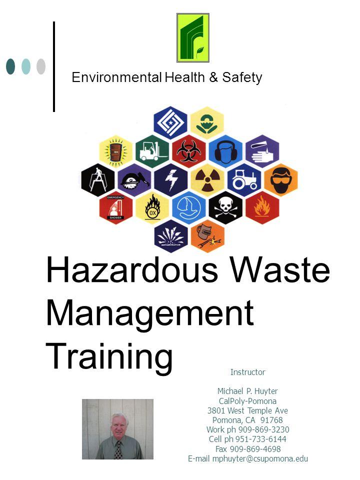Hazardous Waste Management Training Environmental Health & Safety Instructor Michael P. Huyter CalPoly-Pomona 3801 West Temple Ave Pomona, CA 91768 Wo