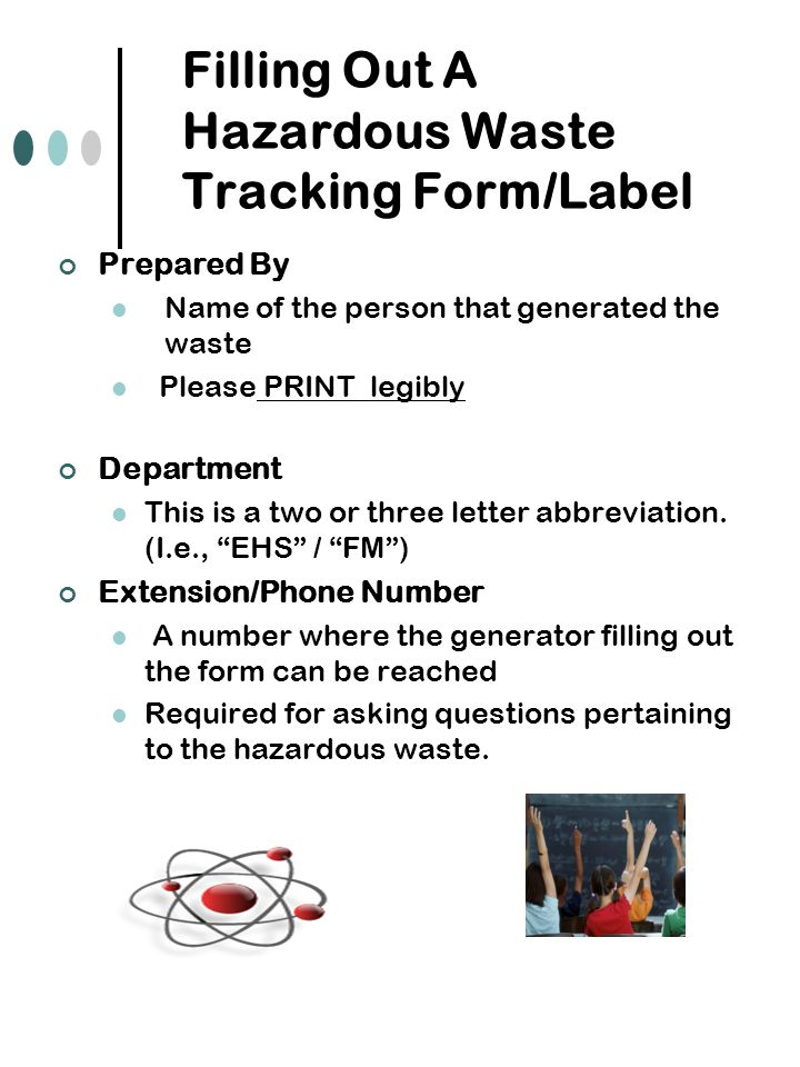 Filling Out A Hazardous Waste Tracking Form/Label Prepared By Name of the person that generated the waste Please PRINT legibly Department This is a two or three letter abbreviation.