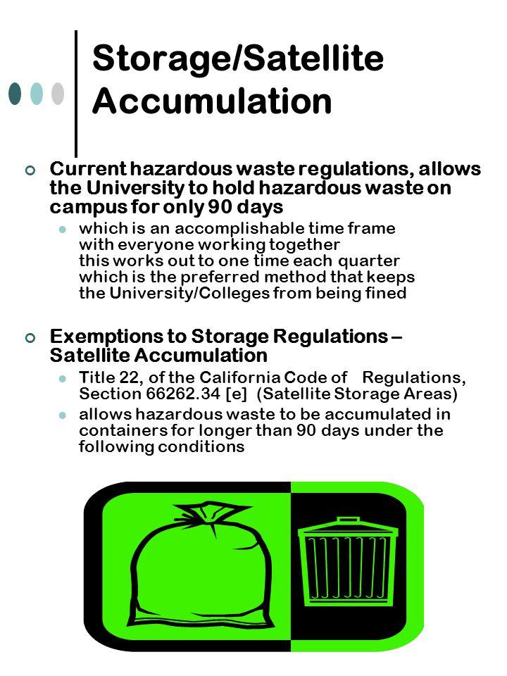 Storage/Satellite Accumulation Current hazardous waste regulations, allows the University to hold hazardous waste on campus for only 90 days which is