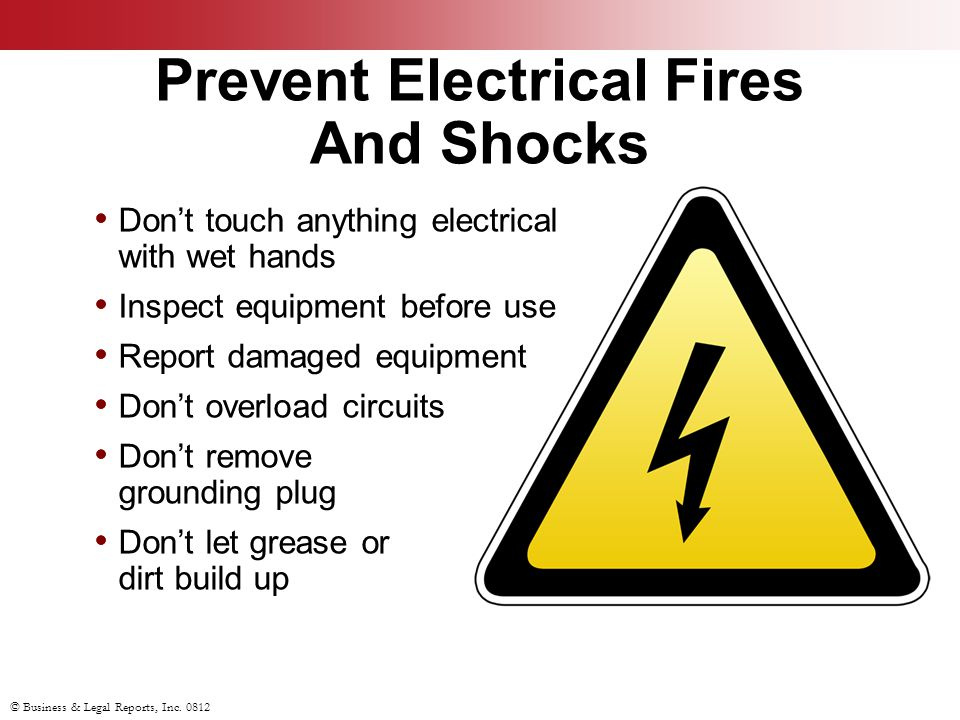 © Business & Legal Reports, Inc. 0812 Don't touch anything electrical with wet hands Inspect equipment before use Report damaged equipment Don't overl