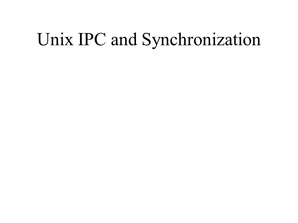 Unix IPC and Synchronization