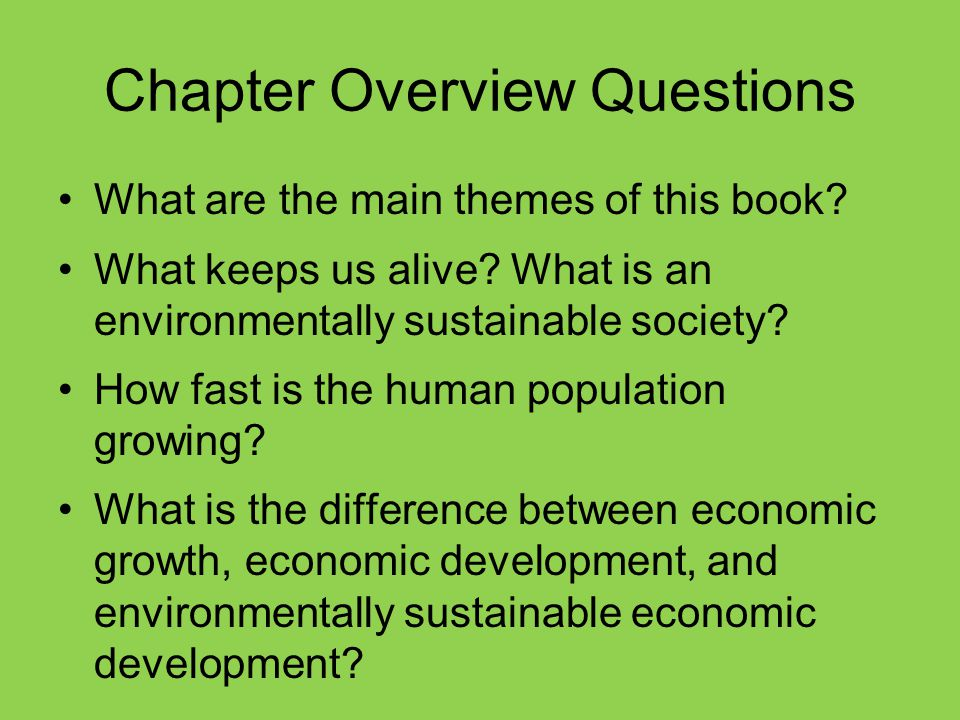 Chapter Overview Questions What are the main themes of this book? What keeps us alive? What is an environmentally sustainable society? How fast is the