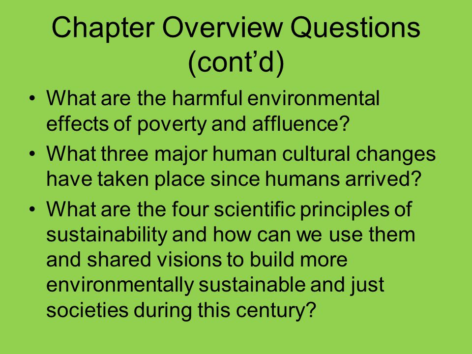 Chapter Overview Questions (cont'd) What are the harmful environmental effects of poverty and affluence? What three major human cultural changes have