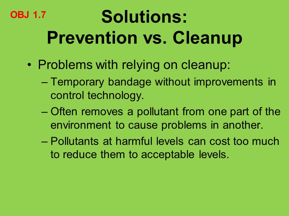 Solutions: Prevention vs. Cleanup Problems with relying on cleanup: –Temporary bandage without improvements in control technology. –Often removes a po