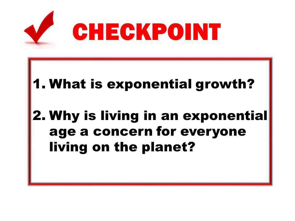 CHECKPOINT 1.How is the production of pollution and waste related to exponential growth of the world's population and economies.