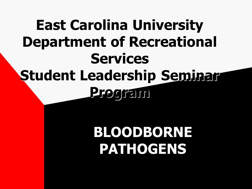 East Carolina University Department of Recreational Services Student Leadership Seminar Program BLOODBORNE PATHOGENS