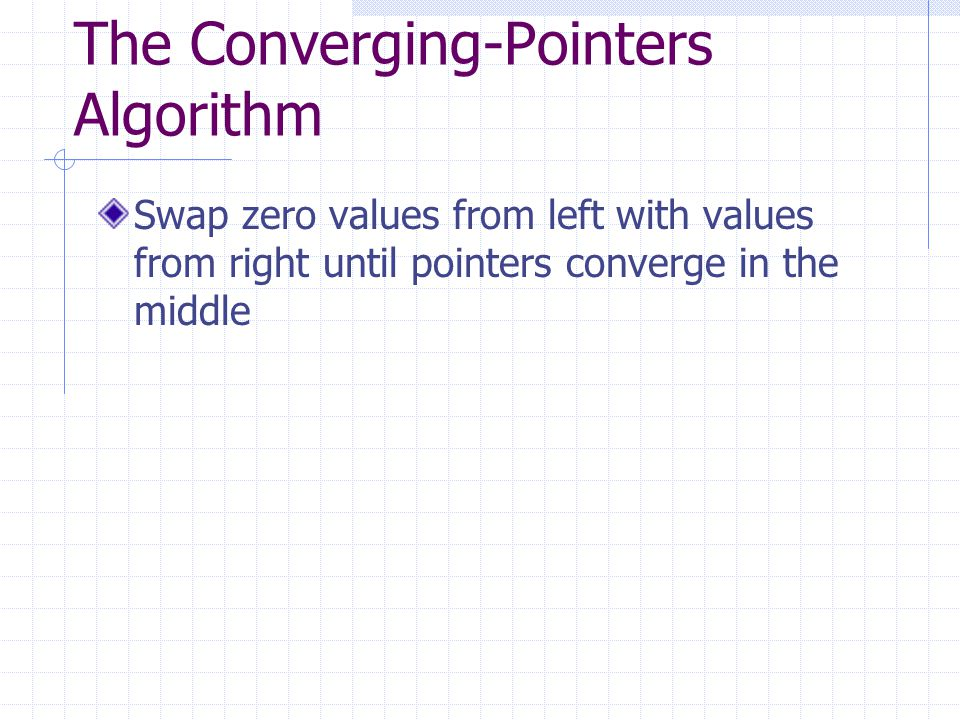 The Converging-Pointers Algorithm Swap zero values from left with values from right until pointers converge in the middle